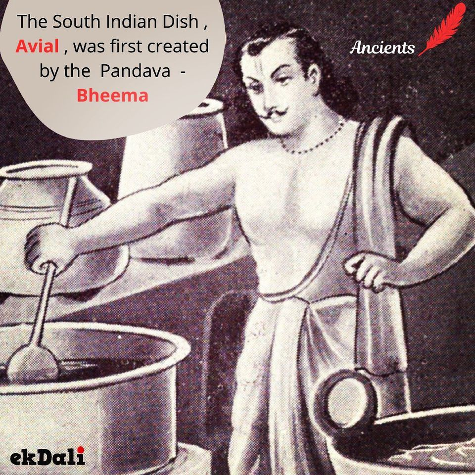 Ancients - Dish Avial, was first created by the Pandava Bheema